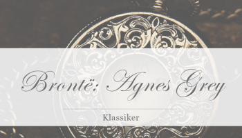 Anne Bronte: Agnes Grey [Rezension]