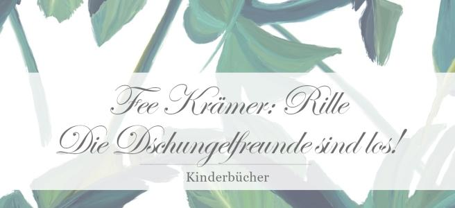 Fee Krämer: Rille – Die Dschungelfreunde sind los [Rezension]