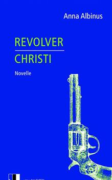 Anna Albinus: Revolver Christi [Cover]