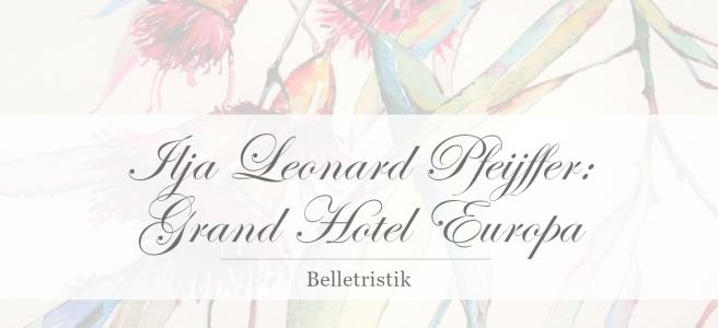 Ilja Leonard Pfeijffer: Grand Hotel Europa [Rezension]
