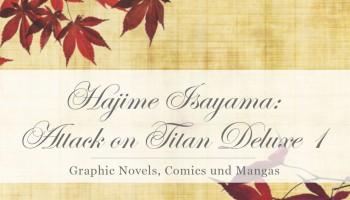Hajime Isayama: Attack on Titan Deluxe Band 1 [Rezension]