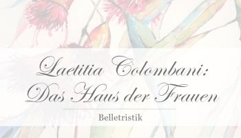 Laetiti Colombani: Das Haus der Frauen [Rezension]