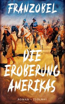 Franzobel: Die Eroberung Amerikas [Cover]