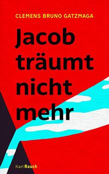 Clemens Bruno Gatzmaga: Jacob träumt nicht mehr [Cover]
