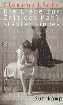 Clemens J. Setz: Die Liebe zur Zeit des Mahlstädter Kindes [Cover]