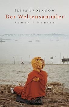 Ilija Trojanow: Der Weltensammler  [Cover]